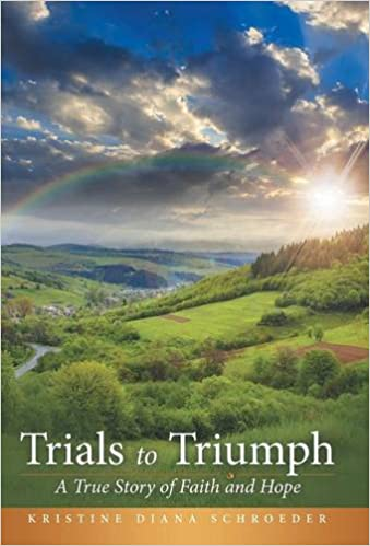 Trials to Triumph: A True Story of Faith and Hope