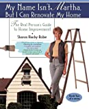 My Name Isn't Martha but I Can Renovate My Home, Sharon Hanby-Robie, 0671015435