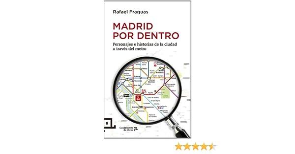 Madrid Por Dentro. Personajes E Historias De La Ciudad A Través Del Metro Cuadrilátero de libros - Divulgación: Amazon.es: Fraguas, Rafael: Libros