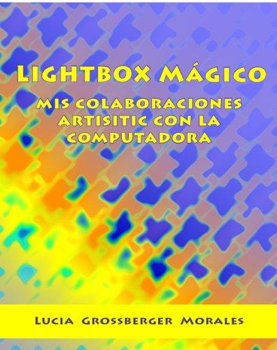Lightbox Mágico: Mi Colaboración Artistica Con La Computadora (Spanish Edition) PDF