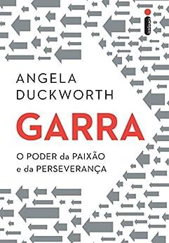 Garra: O poder da paixão e da perseverança por [Duckworth, Angela]
