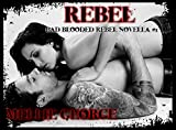 Rebel: Bad Blooded Rebel Series
