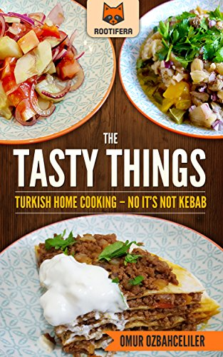 The Tasty Things: Turkish Home Cooking - No It's Not Kebab by Omur Ozbahceliler