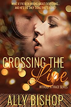 Crossing the Line: Without a Trace series, a contemporary sexy romance novel by [Bishop, Ally]