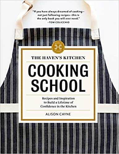 The Haven\'s Kitchen Cooking School: Recipes and Inspiration to ...