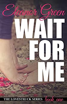 Wait for Me (LoveStruck Series Book 1) by [Green, Eleanor]