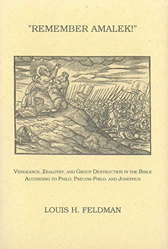 Remember Amalek!: Vengeance, Zealotry, and Group Destruction in the Bible according to Philo, Pseudo-Philo, and Josephus (Monographs of the Hebrew Union College)