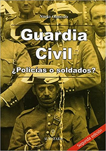 Guardia Civil ¿policías o soldados?: Amazon.es: Olmedo, Nuria: Libros