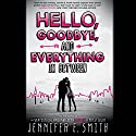 Hello, Goodbye, and Everything in Between Audiobook by Jennifer E. Smith Narrated by Amy Tallmadge