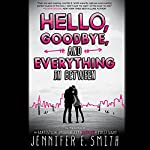 Hello, Goodbye, and Everything in Between | Jennifer E. Smith