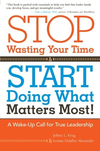Stop Wasting Your Time and Start Doing What Matters Most!: A Wake-Up Call for True Leadership ebook