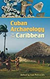Cuban Archaeology in the Caribbean (Florida Museum of Natural History: Ripley P. Bullen Series)