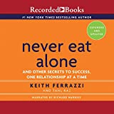 Never Eat Alone, Expanded and Updated: And the Other Secrets to Success, One Relationship at a Time