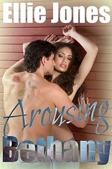 Arousing Bethany: Urban Erotica (Short Erotic Romance Book 2) by [Jones, Ellie]