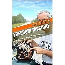 Freedom Machine: La moto rend jeune ! (French Edition)