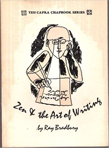 zen and the art of writing and the joy of writing two essays yes  zen and the art of writing and the joy of writing two essays yes capra chapbook series no 13 ray bradbury 9780912264806 com books