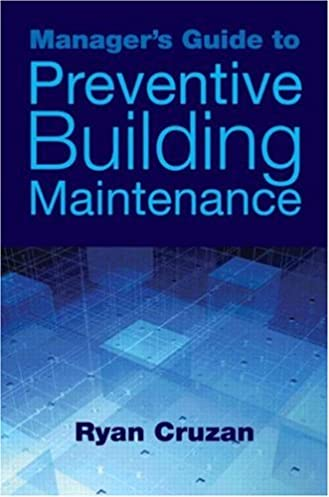 manager s guide to preventive building maintenance ryan cruzan rh amazon com building maintenance guidelines pdf building maintenance guidelines pdf