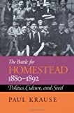 The Battle For Homestead, 1880-1892: Politics, Culture, and Steel (Pittsburgh Series in Social & Labor History)
