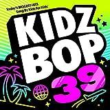 Kidz Bop 39 +4 extra songs