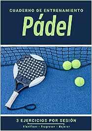 Cuaderno de Entrenamiento Pádel: Libro de ejercicios - Espacios para evaluar y apuntar objetivos - Páginas con cancha para tácticas y jugadas - Regalo Pádel Love