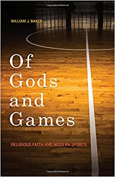 Book Of Gods and Games: Religious Faith and Modern Sports (George H. Shriver Lecture Series in Religion in American History Series)