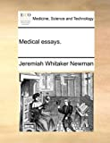Medical Essays, Jeremiah Whitaker Newman, 1170686591