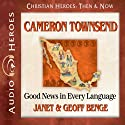 Cameron Townsend: Good News in Every Language (Christian Heroes: Then & Now) Audiobook by Janet Benge, Geoff Benge Narrated by Tim Gregory