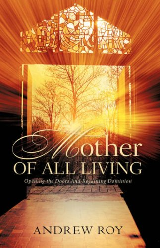Read Online Mother of all Living: Opening the Doors And Regaining Dominion ebook