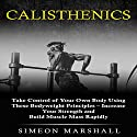 Calisthenics: Take Control of Your Own Body Using These Bodyweight Principles Audiobook by Simeon Marshall Narrated by Jimmy Allen Fuller