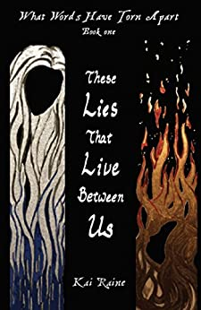These Lies That Live Between Us (What Words Have Torn Apart  Book 1) by [Raine, Kai]