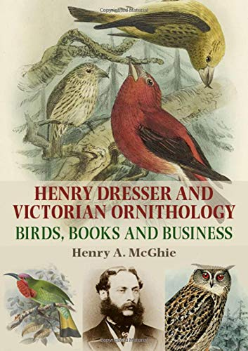 Henry Dresser and Victorian Ornithology: Birds, Books and Business