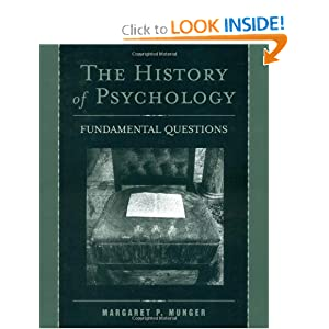 The History of Psychology: Fundamental Questions Margaret P. Munger