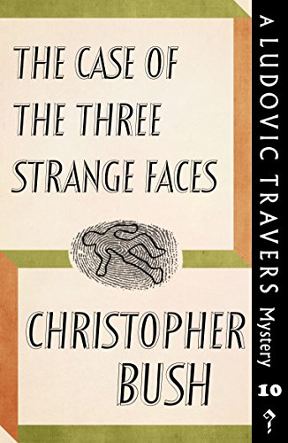 The Case of the Three Strange Faces: A Ludovic Travers Mystery by [Bush, Christopher]