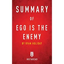 Summary of Ego is the Enemy: by Ryan Holiday | Includes Analysis