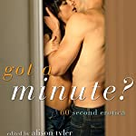 Got a Minute?: 60 Second Erotica | Alison Tyler (editor),Marie Potoczny,Sharon Wachsler