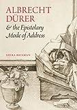 Albrecht Dürer and the Epistolary Mode of Address