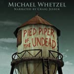 The Pied Piper of the Undead | Michael Whetzel