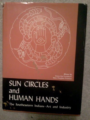 (Sun Circles and Human Hands: The Southeastern Indians - Art and Industry)
