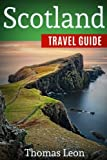 Scotland Travel Guide: The Real Travel Guide From a Traveler. All You Need To Know About Scotland.