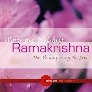 Ramakrishna. Die Verkörperung der Seele. Worte der Weisheit Audiobook