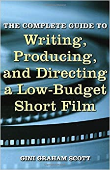 The Complete Guide to Writing, Producing, and Directing a Low-Budget Short Film by Gini Graham Scott (2011-11-01)