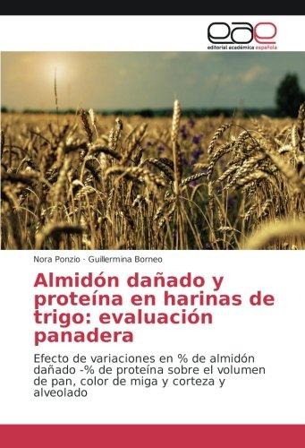 Ponzio, N: Almidón dañado y proteína en harinas de trigo: ev ...