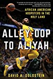 "David Goldstein, ""Alley-Oop To Aliyah: African American Hoopsters in The Holy Land"" (Skyhorse Publishing, 2017)"