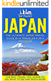Japan: The Ultimate Japan Travel Guide By A Traveler For A Traveler: The Best Travel Tips; Where To Go, What To See And Much More (Lost Travelers Guide, ... History, Japan Travel Guide, Kyoto Guide,)