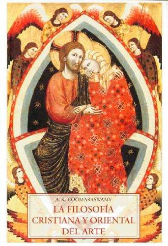 Descargar Libro Filosofia Cristiana Y Oriental Del Arte, La ) Ananda K. Coomaraswamy