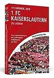 111 Gründe, den 1. FC Kaiserslautern zu lieben: Eine Liebeserklärung an den großartigsten Fußballverein der Welt