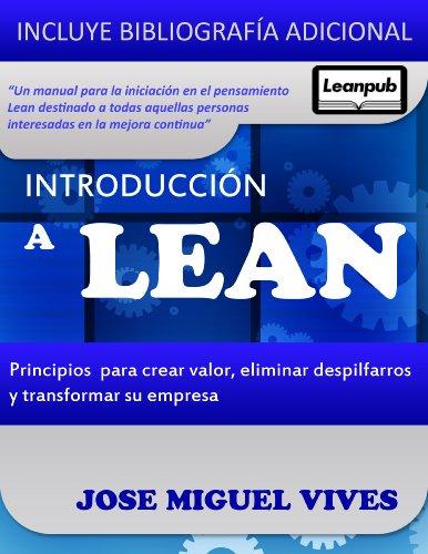 Descargar Libro Introduccion A Lean. Principios Para Crear Valor, Eliminar Despilfarros Y Transformar Tu Empresa Jose Miguel Vives