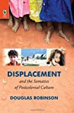 Displacement and the Somatics of Postcolonial Culture, Robinson, Douglas, 0814293417