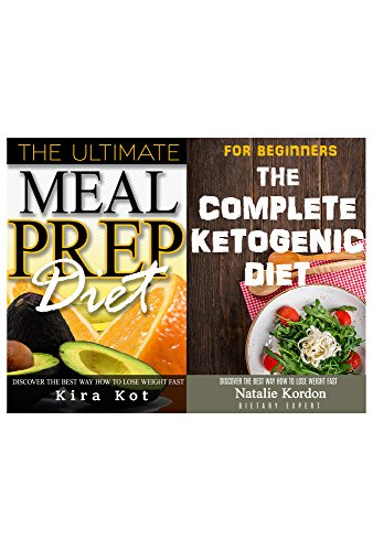 Ketogenic Diet and Meal Prep for Beginners: The Step by Step Guide to Total Health - The Beginner's Guide to Meal Prep and Clean Eating by Kira Kot, Natalie Kordon