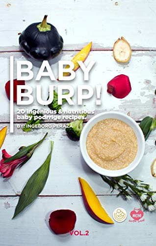 BABY BURP! VOL.2 (20 ingeniosas y nutritivas papillas para bebés): Baby food recipes.(Spanish Edition) by ingeborg peraza